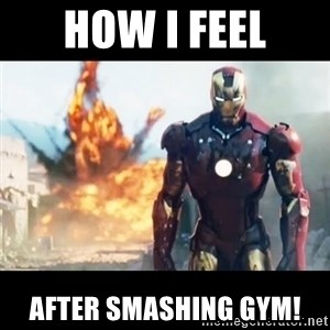 Explosion Iron Man - How i feel After Smashing Gym!