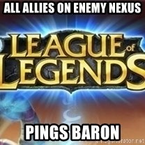 League of legends - all allies on enemy nexus pings baron
