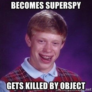 Bad Luck Brian - Becomes Superspy gets killed by object