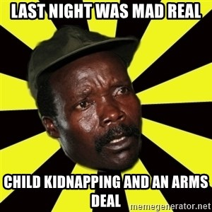 KONY THE PIMP - LAST NIGHT WAS MAD REAL CHILD KIDNAPPING AND AN ARMS DEAL