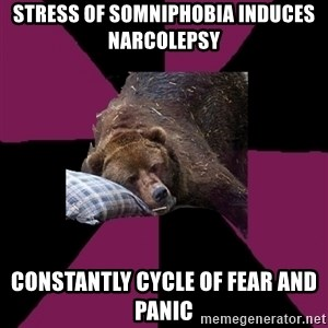 Sleep Disorder Grizzly - stress of somniphobia induces narcolepsy constantly cycle of fear and panic