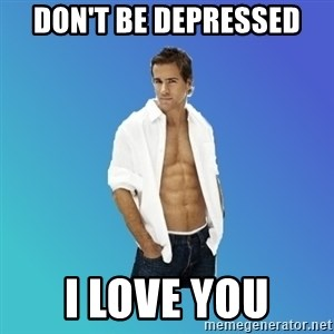 ryan reynolds - Don't be depressEd I love you