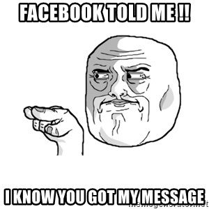 i'm watching you meme - Facebook told me !! i know you got my message