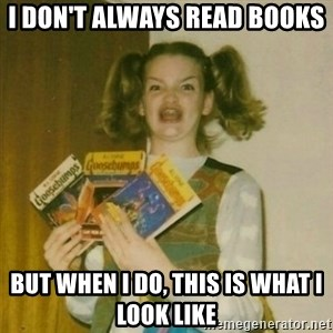 oh mer gerd - I don't always read books But when i do, this is what i look like