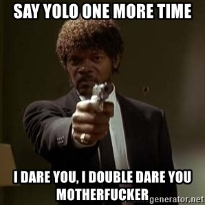 Jules Pulp Fiction - say yolo one more time i dare you, i double dare you motherfucker
