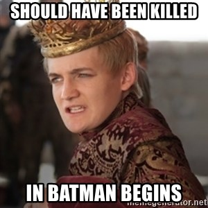 Douchebag Joffrey Baratheon - SHOULD HAVE BEEN KILLED IN BATMAN BEGINS