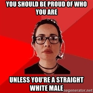 Liberal Douche Garofalo - you should be proud of who you are unless you're a straight white male