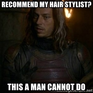 Jaqen H'ghar Meme - recommend my hair stylist? this a man cannot do