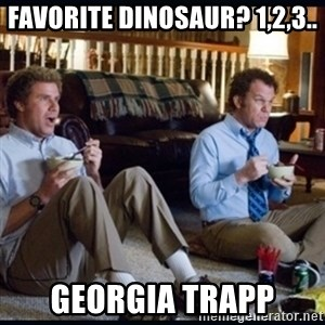 step brothers - favorite dinosaur? 1,2,3.. georgia trapp