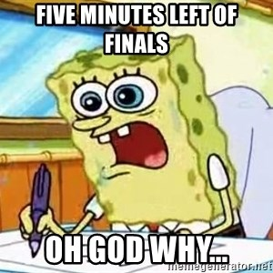 Spongebob What I Learned In Boating School Is - five minutes left of finals oh god why...