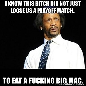 Kat Williams Wtf - I KNOW this bitch did not just loose us a playoff match.. to eat a fucking big mac.