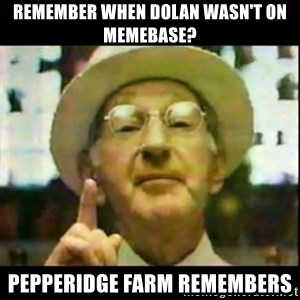 Pepperidge Farm Remembers - REMEMBER WHEN DOLAN WASN'T ON MEMEBASE? pepperidge FARM REMEMBERS