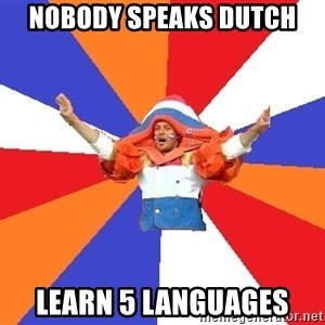 dutchproblems.tumblr.com - Nobody speaks dutch learn 5 languages
