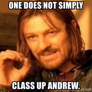 ODN - One does not simply class up Andrew.