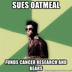 Tyler Durden - Sues Oatmeal funds cancer research and bears