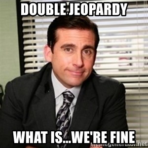 Michael Scott - double jeopardy what is...we're fine