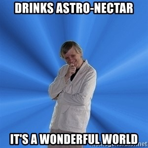 Mazurik-sensei - DRINKS ASTRO-NECTAR IT'S A WONDERFUL WORLD