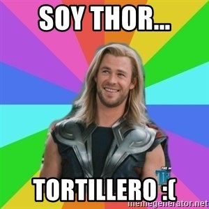 Overly Accepting Thor - soy thor... tortillero :(