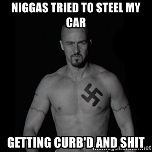 American history x - Niggas tried to steel my car Getting Curb'd and shit