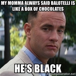 forrest gump - My momma always said BAlotelli is like a box of chocolates he's black