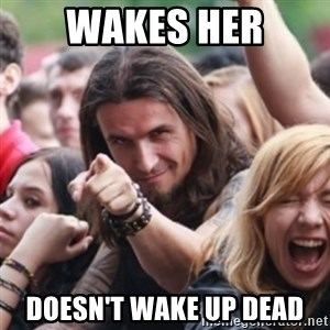 Ridiculously Photogenic Metalhead - wakes her DOESN'T wake up dead