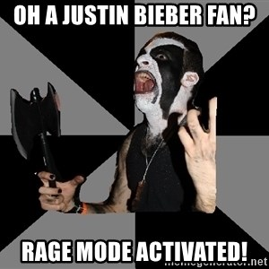 Musically Diverse Metalhead - Oh a justin bieber fan? rage mode activated!