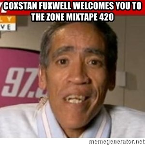 Radio Voice Guy - coxstan fuxwell welcomes you to the zone mixtape 420
