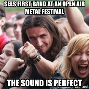 Ridiculously Photogenic Metalhead - sees first band at an open air metal festival The sound is perfect