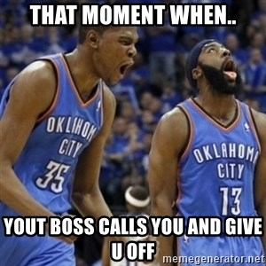 Kd & James Harden - That Moment wHen.. Yout boss calls you and give u off