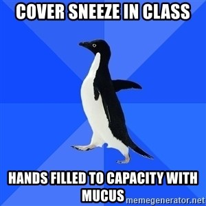 Socially Awkward Penguin - cover sneeze in class hands filled to capacity with mucus