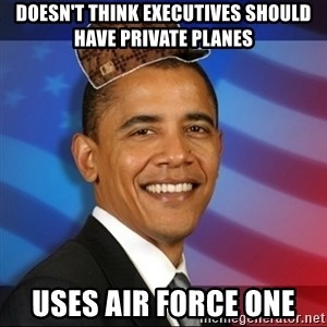 Scumbag Obama - Doesn't think executives should have private planes Uses Air force one