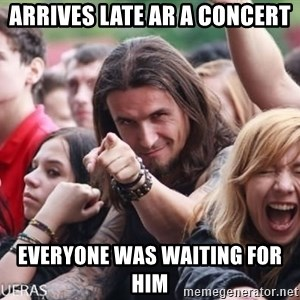 Ridiculously Photogenic Metalhead Guy - Arrives late ar a concert everyone was waiting for him