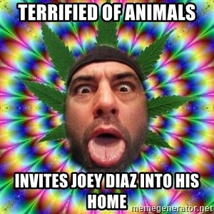 Joe Rogan - terrified of animals invites joey diaz into his home