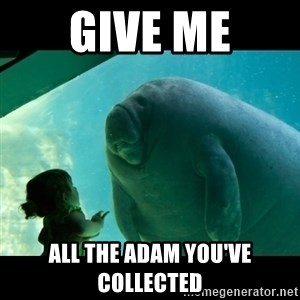 Overlord Manatee - Give me all the adam you've collected