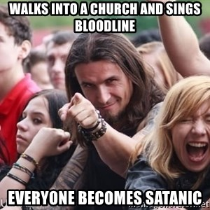 Ridiculously Photogenic Metalhead Guy - Walks into a church and sings bloodline everyone becomes satanic