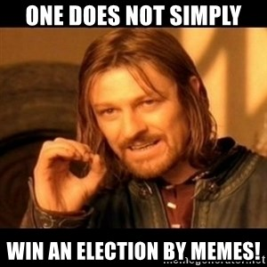 Does not simply walk into mordor Boromir  - One does not simply win an election by memes!
