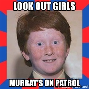 overconfident ginger kid - look out girls murray's on patrol