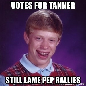 Bad Luck Brian - votes for tanner still lame pep rallies