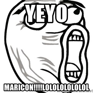 Lol Guy - Yeyo Maricon!!!!lolololololol