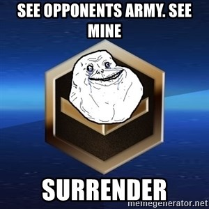 Forever Bronze - See opponents army. See mine surrender