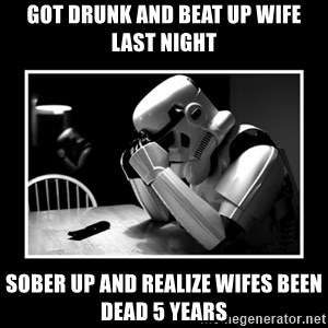 Sad Trooper - Got drunk and beat up wife last night sober up and realize wifes been dead 5 years