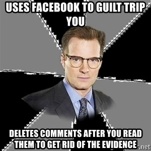 tipical human - uses facebook to guilt trip you deletes comments after you read them to get rid of the evidence