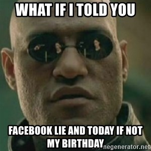 Nikko Morpheus - What if i told you facebook lie and today if not my birthday