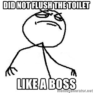 Like A Boss - DID NOT FLUSH THE TOILET LIKE A BOSS