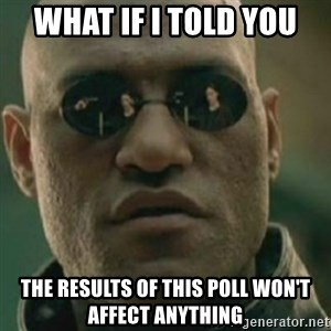 Nikko Morpheus - What if i told you the results of this poll won't affect anything