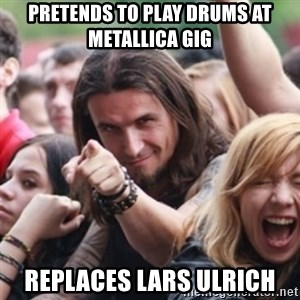 Ridiculously Photogenic Metalhead - pretends to play drums at metallica gig replaces lars ulrich