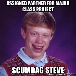 Bad Luck Brian - ASSIGNED PARTNER FOR MAJOR CLASS PROJECT SCUMBAG STEVE