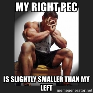 gym problems - My right pec is slightly smaller than my left