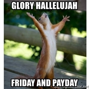 Thanking Squirrel - Glory Hallelujah friday and payday