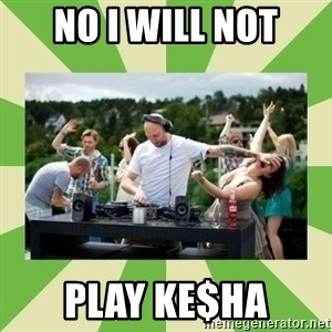 Angry DJ - No I Will Not Play Ke$ha